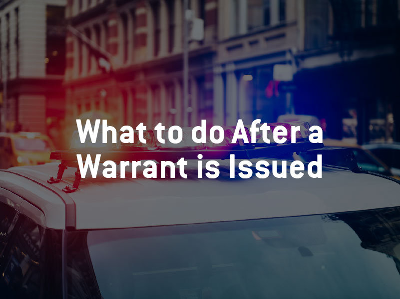 What Happens When A Warrant Is Issued For My Arrest