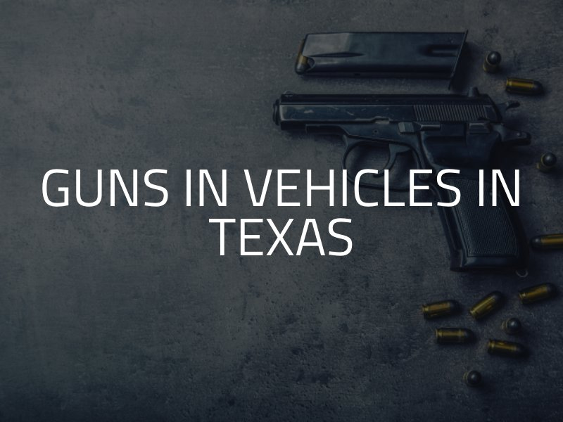 Guns in Vehicles in Texas (What You Need To Know)