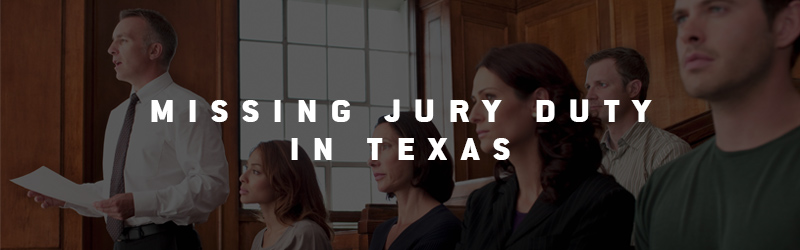 Missing Jury Duty in Texas