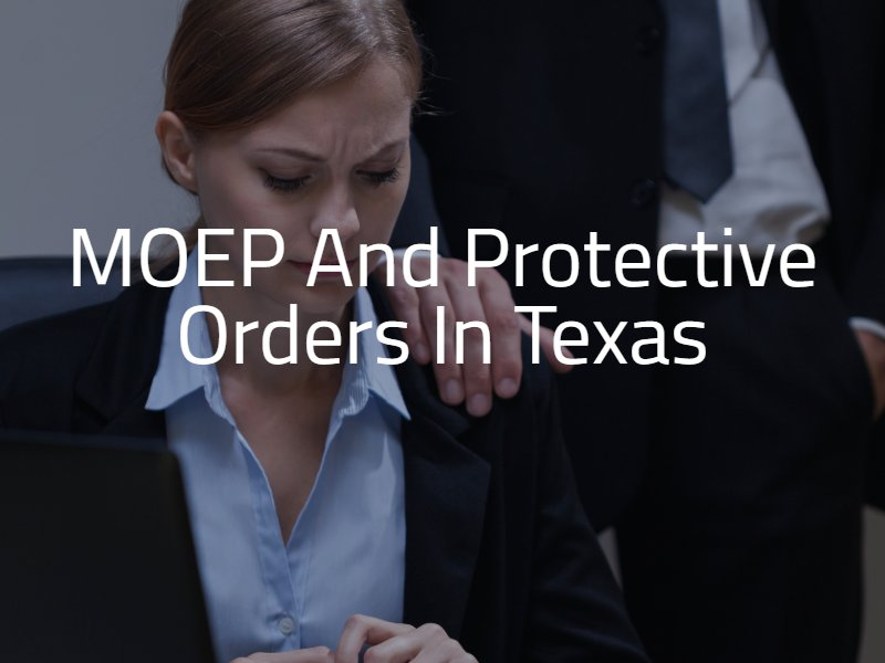 MOEP and Protective Orders in Texas