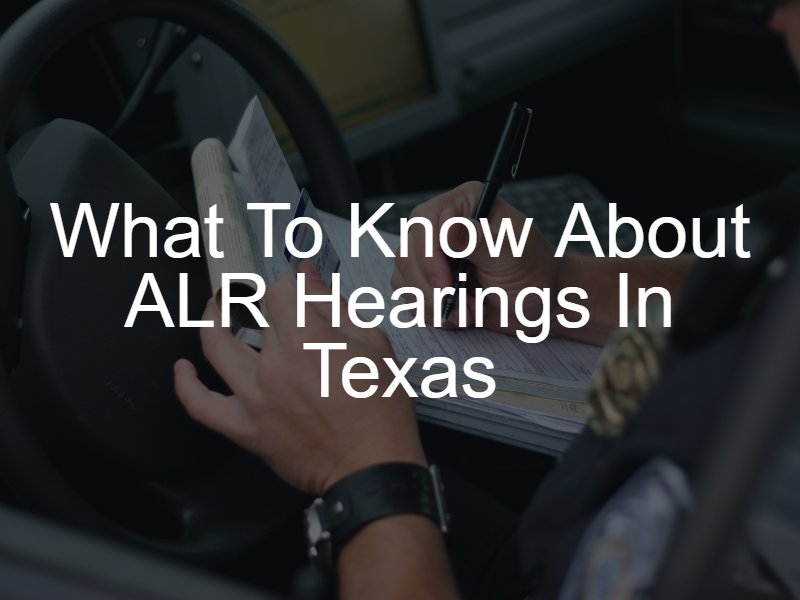 What To Know About ALR Hearings in Texas