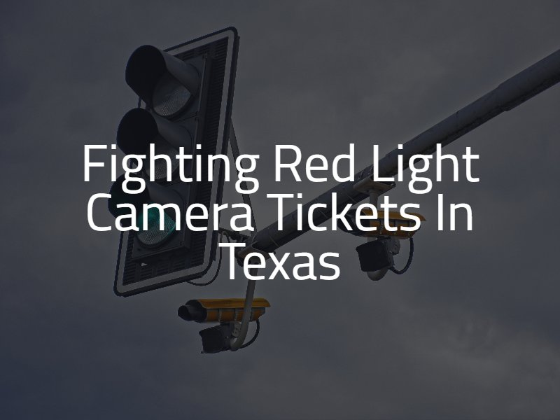 Fighting Red Light Camera Tickets in Texas