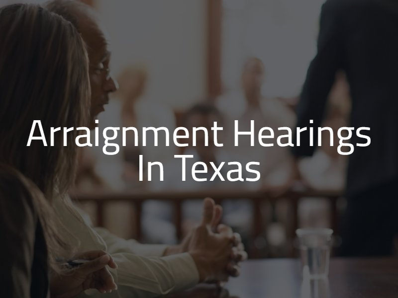 Arraignment Hearings in Texas