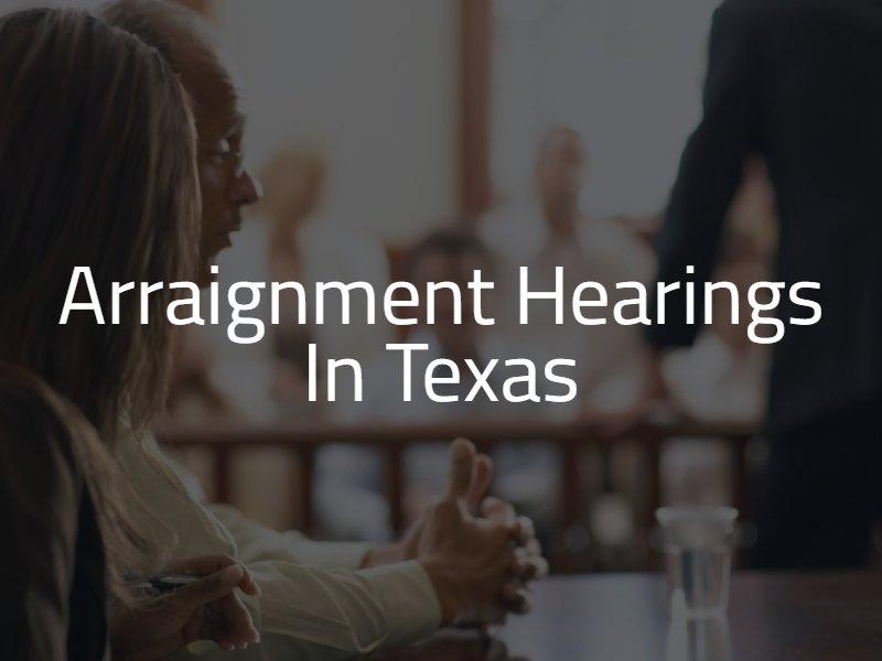 Arraignment Hearings in Texas