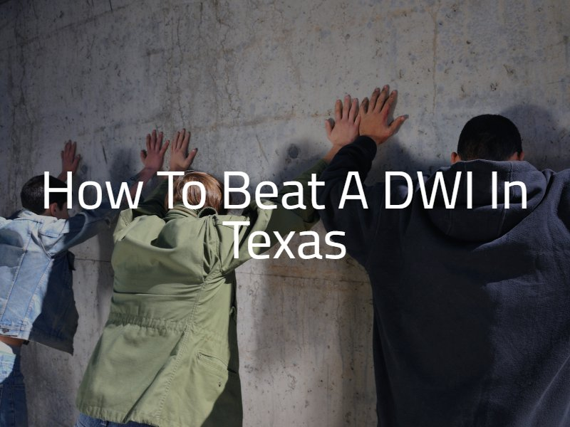 How to Beat a DWI in Texas