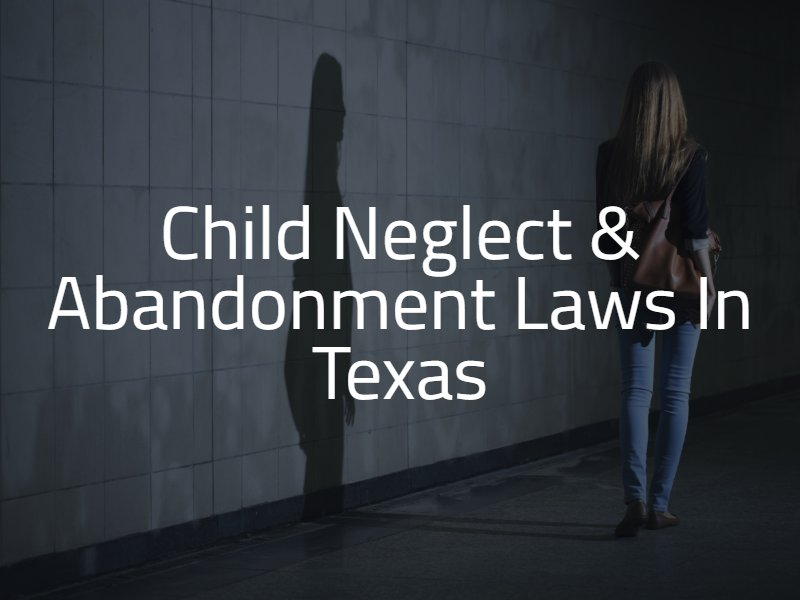 Texas Child Neglect and Abandonment Laws