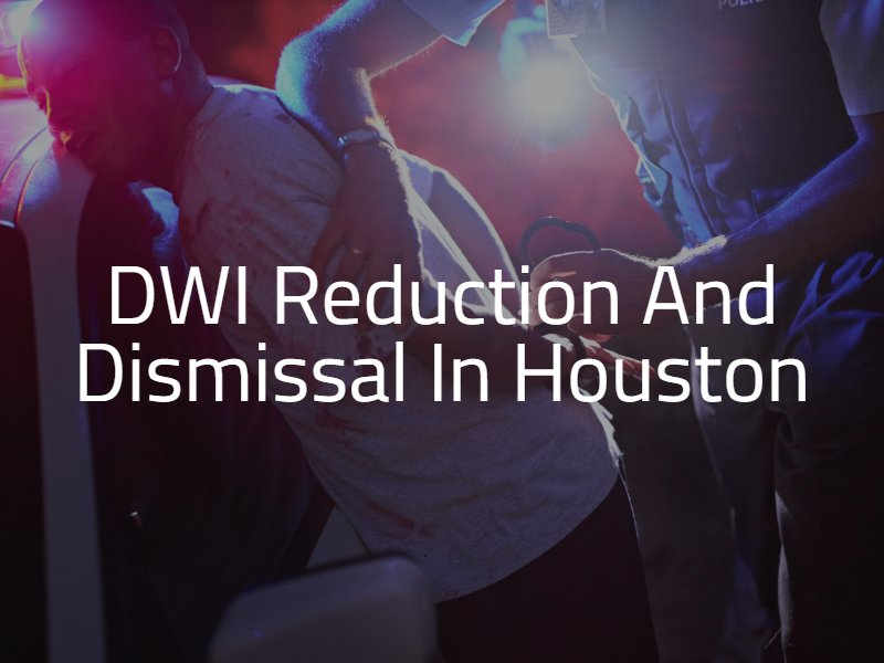 DWI Reduction and Dismissal in Houston