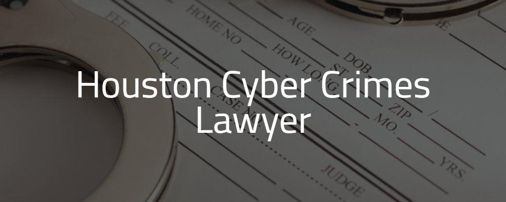 Houston Cyber Crimes Lawyer