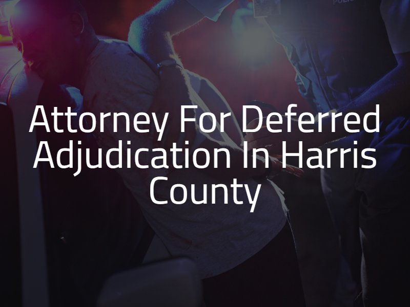 Houston Deferred Adjunction Lawyer