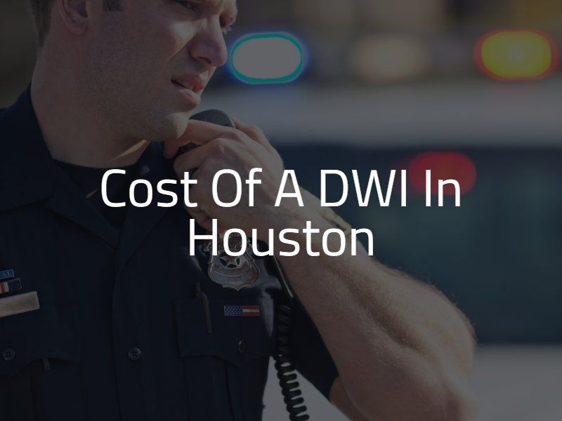 Cost of a DWI in Houston